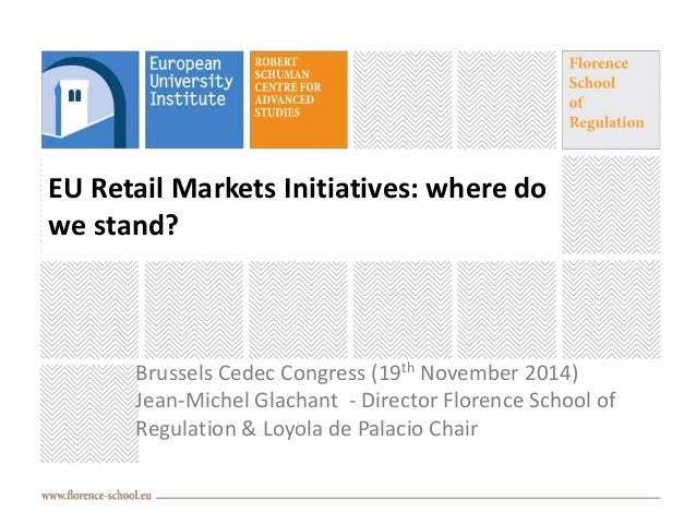 EU Retail Markets Initiatives: where do  we stand?  Brussels Cedec Congress (19th November 2014)  Jean-Michel Glachant - D...