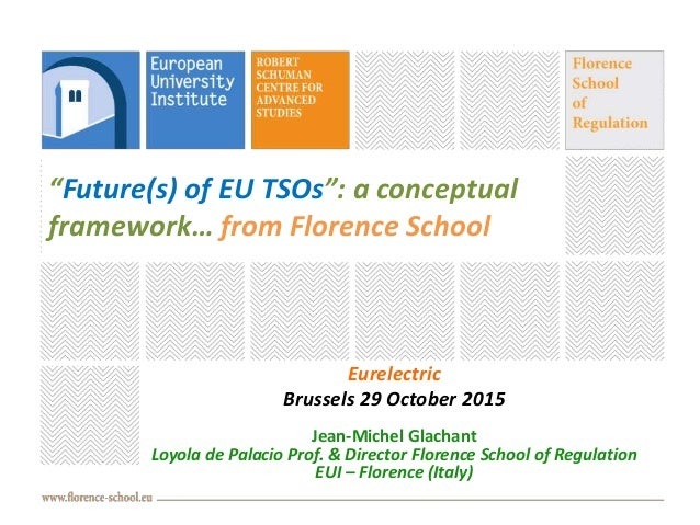 """""""Future(s) of EU TSOs"""": a conceptual framework… from Florence School Eurelectric Brussels 29 October 2015 Jean-Michel Glac..."""