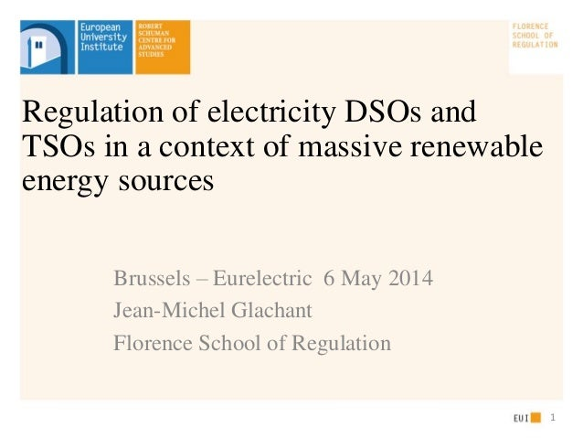 Brussels – Eurelectric 6 May 2014 Jean-Michel Glachant Florence School of Regulation Regulation of electricity DSOs and TS...