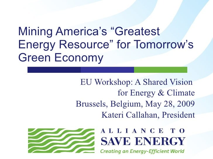 "Mining America's ""Greatest Energy Resource"" for Tomorrow's Green Economy EU Workshop: A Shared Vision  for Energy & Climat..."