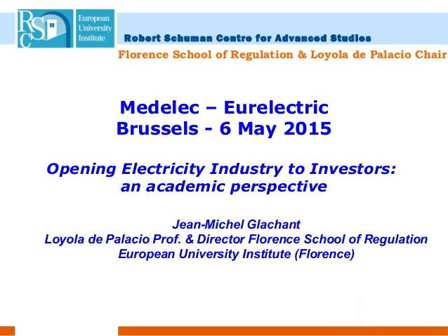 Medelec – Eurelectric Brussels - 6 May 2015 Opening Electricity Industry to Investors: an academic perspective Jean-Michel...