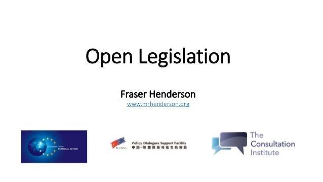 Open Legislation Fraser Henderson www.mrhenderson.org