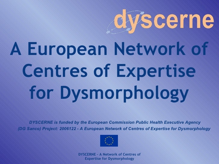 A European Network of  Centres of Expertise   for Dysmorphology      DYSCERNE is funded by the European Commission Public ...