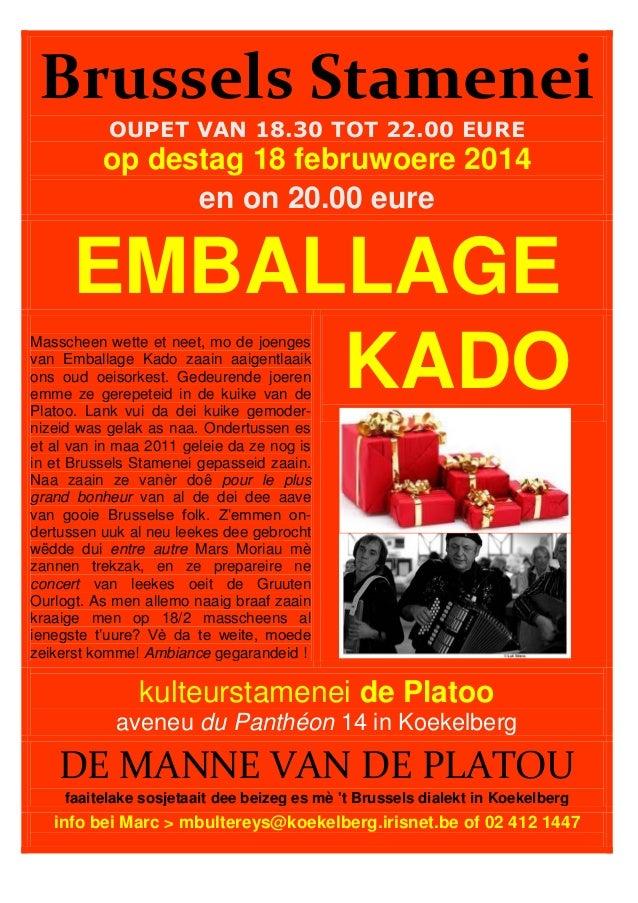 Brussels Stamenei OUPET VAN 18.30 TOT 22.00 EURE  op destag 18 februwoere 2014 en on 20.00 eure  EMBALLAGE KADO  Masscheen...