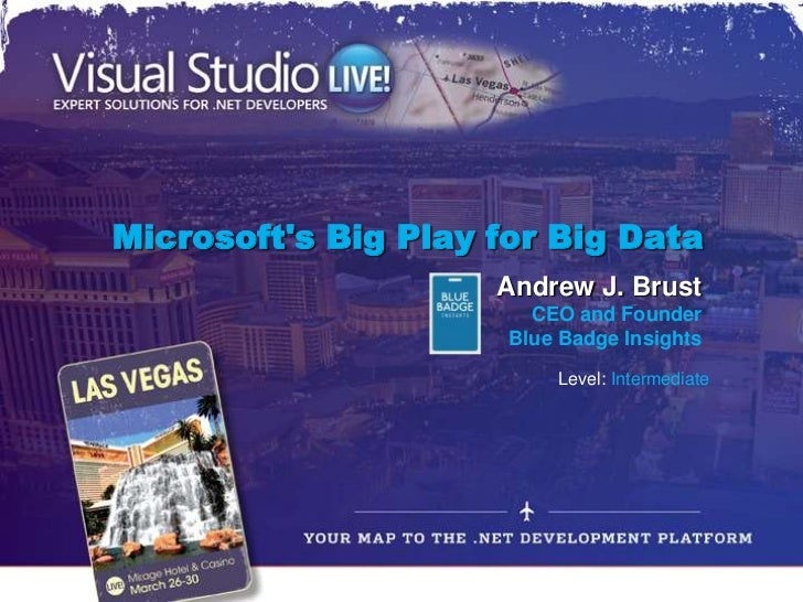 Microsofts Big Play for Big Data                     Andrew J. Brust                        CEO and Founder               ...