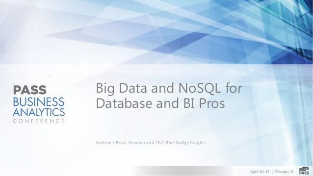 April 10-12 | Chicago, ILBig Data and NoSQL forDatabase and BI ProsAndrew J. Brust, Founder and CEO, Blue Badge Insights