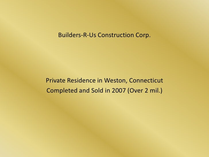 Builders-R-Us Construction Corp.<br />Private Residence in Weston, Connecticut<br />Completed and Sold in 2007 (Over 2 mil...