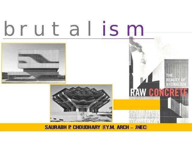 brutalismbrutalism SAURABH P. CHOUDHARY (F.Y.M. ARCH – JNEC)