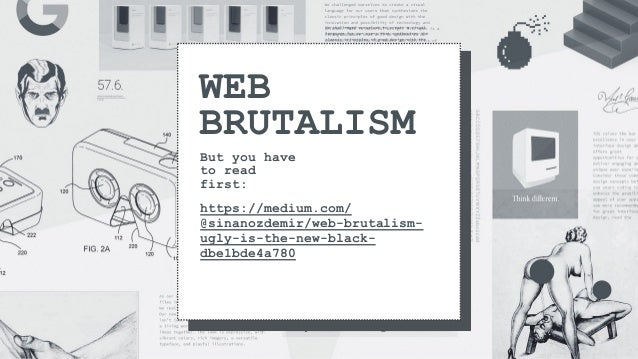 WEB BRUTALISM But you have to read first: https://medium.com/ @sinanozdemir/web-brutalism- ugly-is-the-new-black- dbe1bde4...