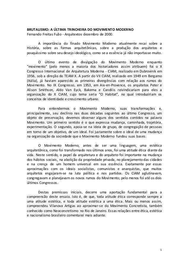1BRUTALISMO: A ÚLTIMA TRINCHEIRA DO MOVIMENTO MODERNOFernando Freitas Fuão - Arquitextos dezembro de 2000.A importância do...