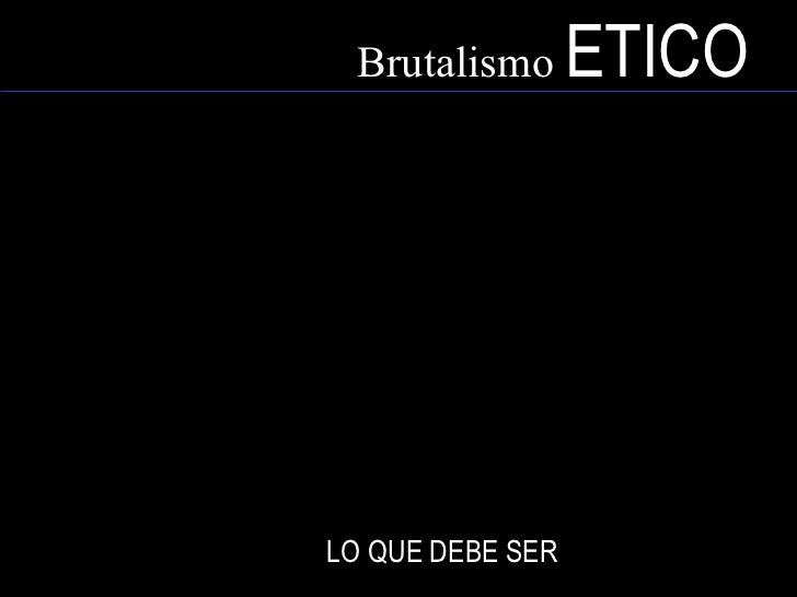 Brutalismo  ETICO <ul><li>Tecnología de punta :  FUNCIÓN </li></ul><ul><li>Corrientes  INTERNACIONALES </li></ul><ul><li>M...