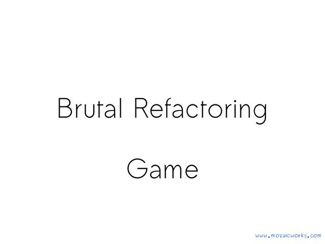 Brutal Refactoring Game www.mozaicworks.com
