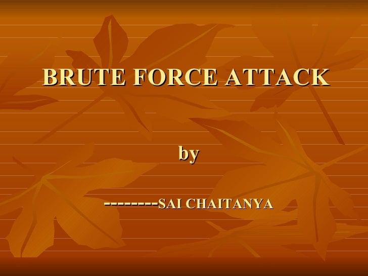 BRUTE FORCE ATTACK  by -------- SAI CHAITANYA