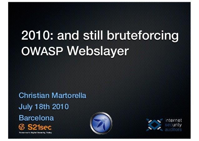 2010: and still bruteforcingOWASP WebslayerChristian MartorellaJuly 18th 2010Barcelona