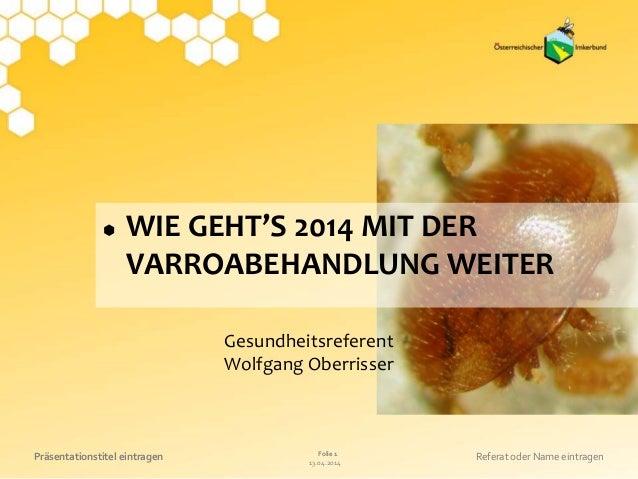 13.04.2014 Folie 1Präsentationstitel eintragen Referat oder Name eintragen Gesundheitsreferent Wolfgang Oberrisser  WIE G...