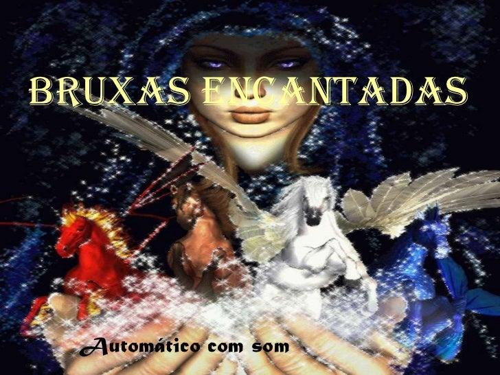 bruxas Encantadas Automático com som