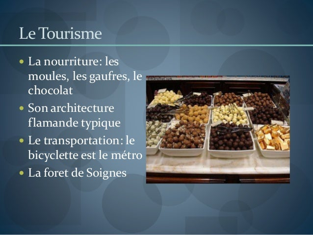 Le Tourisme  La nourriture: les moules, les gaufres, le chocolat  Son architecture flamande typique  Le transportation:...