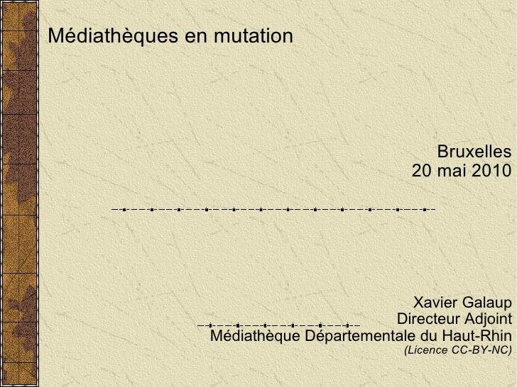 Médiathèques en mutation Bruxelles 20 mai 2010 Xavier Galaup Directeur Adjoint Médiathèque Départementale du Haut-Rhin (Li...