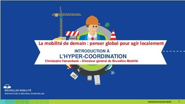1www.sprb.irisnet.be/mobilite La mobilité de demain : penser global pour agir localement INTRODUCTION À L'HYPER-COORDINATI...