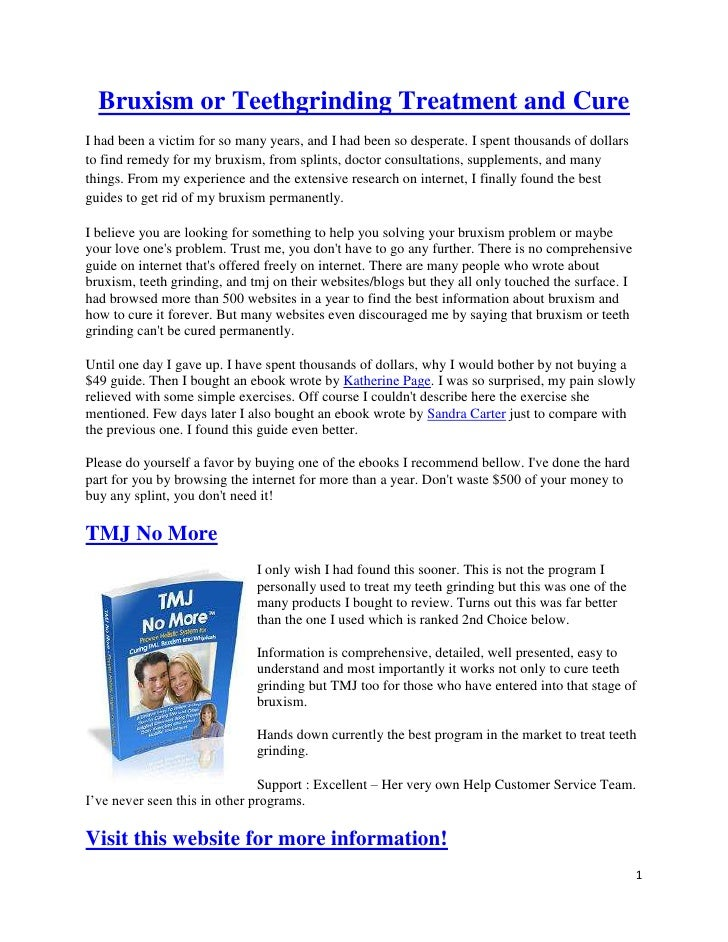 Bruxism or Teethgrinding Treatment and Cure I had been a victim for so many years, and I had been so desperate. I spent th...