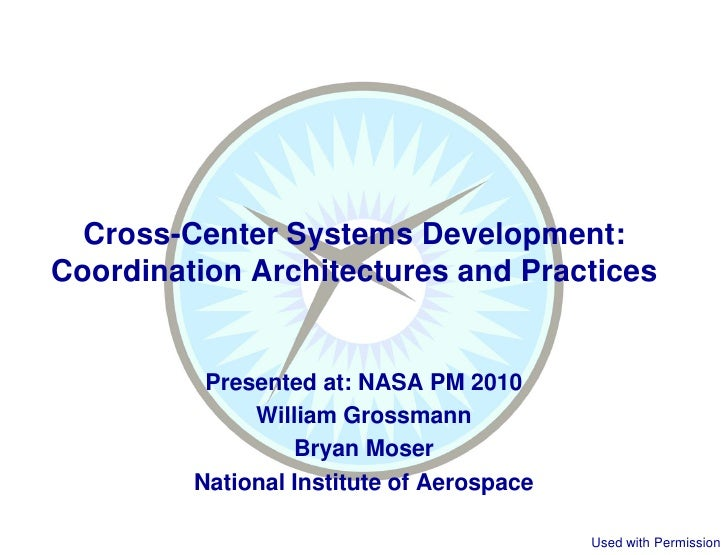 Cross-Center Systems Development:Coordination Architectures and Practices          Presented at: NASA PM 2010             ...