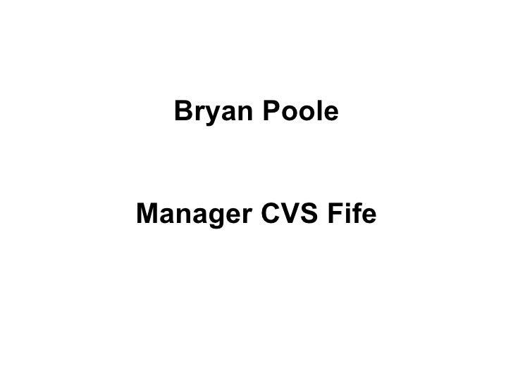 Bryan Poole Manager CVS Fife