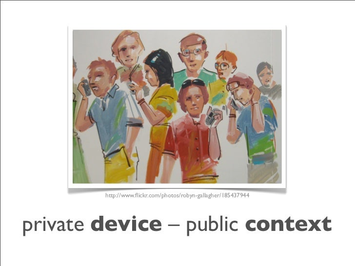 http://www.flickr.com/photos/robyn-gallagher/185437944     private device – public context