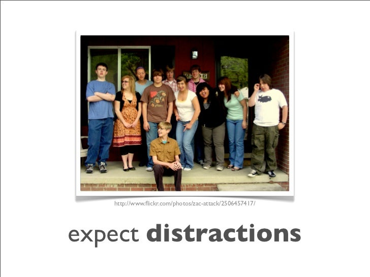 http://www.flickr.com/photos/zac-attack/2506457417/     expect distractions