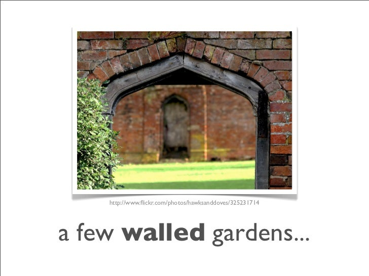 http://www.flickr.com/photos/hawksanddoves/325231714     a few walled gardens...