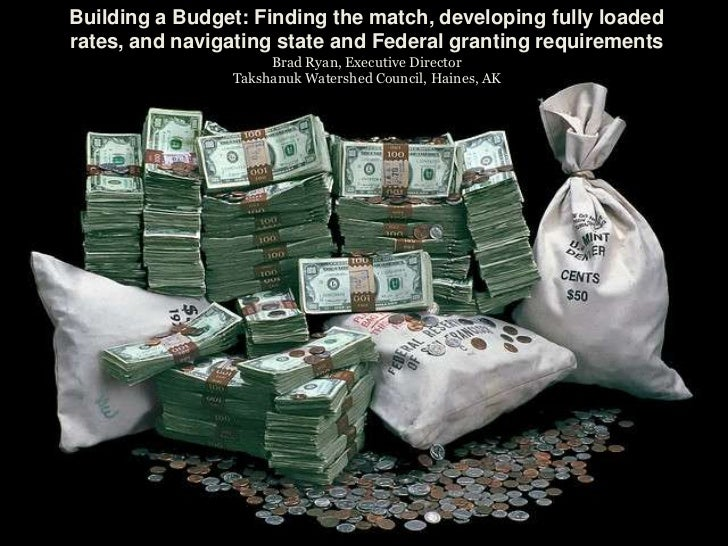 Building a Budget: Finding the match, developing fully loadedrates, and navigating state and Federal granting requirements...