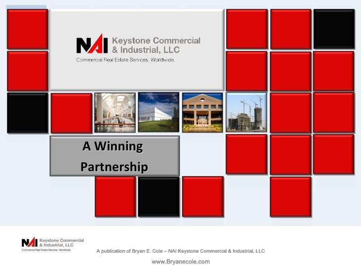 A Winning  Partnership A publication of Bryan E. Cole – NAI Keystone Commercial & Industrial, LLC www.Bryanecole.com