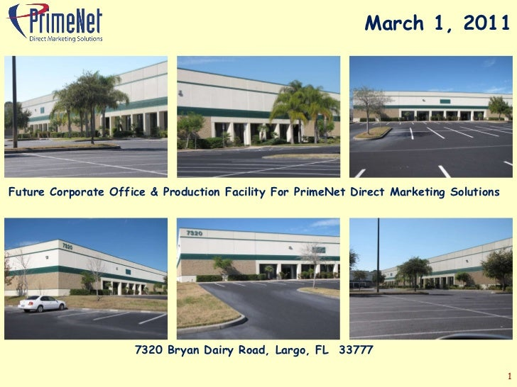 March 1, 2011 Future Corporate Office & Production Facility For PrimeNet Direct Marketing Solutions 7320 Bryan Dairy Road,...