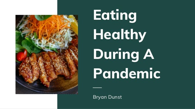 Eating Healthy During A Pandemic Bryan Dunst