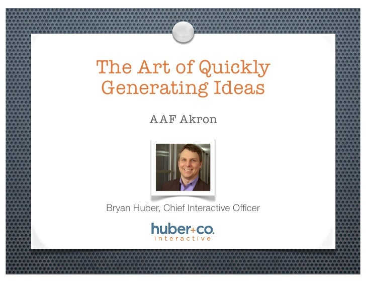 The Art of Quickly Generating Ideas            AAF Akron      Bryan Huber, Chief Interactive Officer