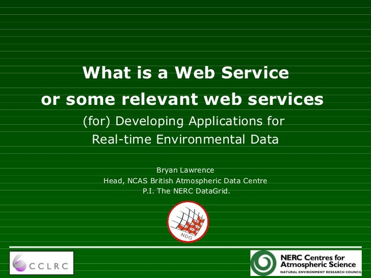 What is a Web Serviceor some relevant web services    (for) Developing Applications for      Real-time Environmental Data ...