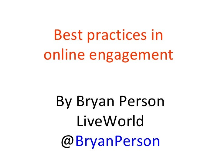 Best practices in  online engagement  By Bryan Person LiveWorld @ BryanPerson