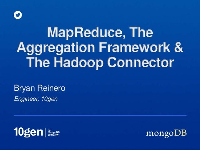 MapReduce, TheAggregation Framework & The Hadoop ConnectorBryan ReineroEngineer, 10gen