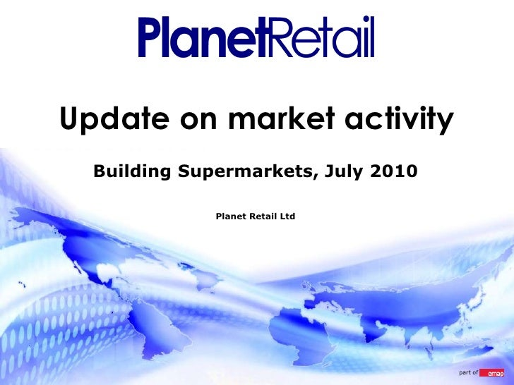 Update on market activity<br />Building Supermarkets, July 2010<br />Planet Retail Ltd<br />