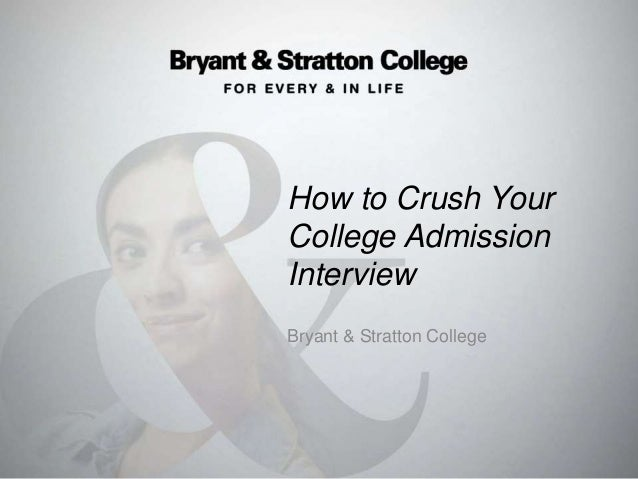 How to Crush Your College Admission Interview Bryant & Stratton College