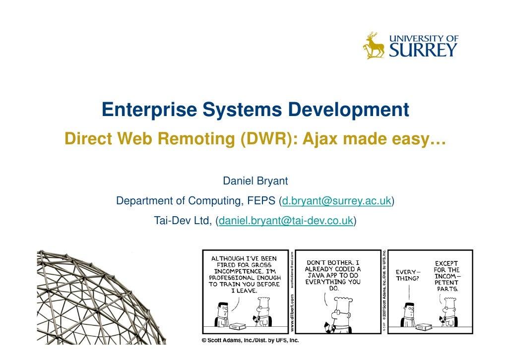 Enterprise Systems Development Direct Web Remoting (DWR): Ajax made easy…                            Daniel Bryant      De...