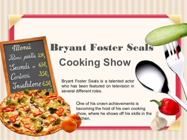 Cooking Show Bryant Foster Seals Bryant Foster Seals is a talented actor who has been featured on television in several di...