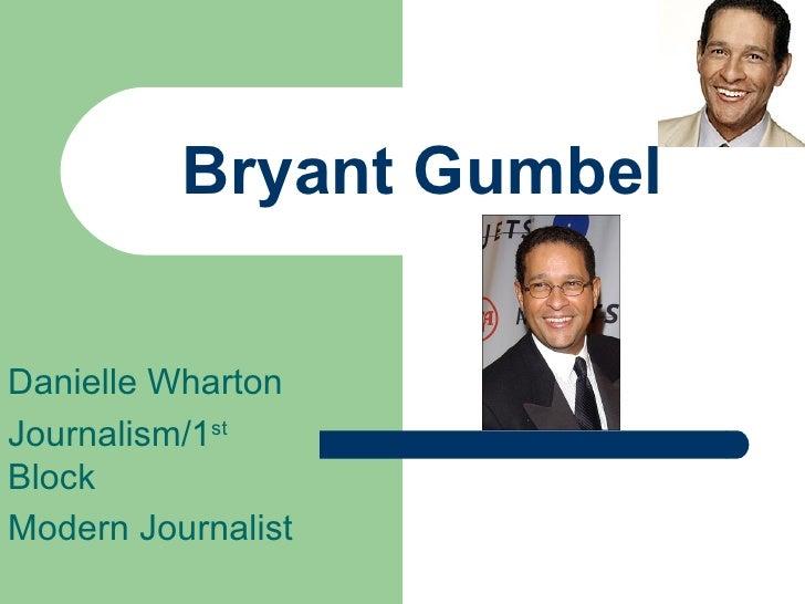 Bryant Gumbel Danielle Wharton Journalism/1 st  Block Modern Journalist