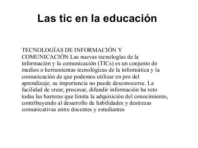 Las tic en la educación TECNOLOGÍAS DE INFORMACIÓN Y COMUNICACIÓN Las nuevas tecnologías de la información y la comunicaci...