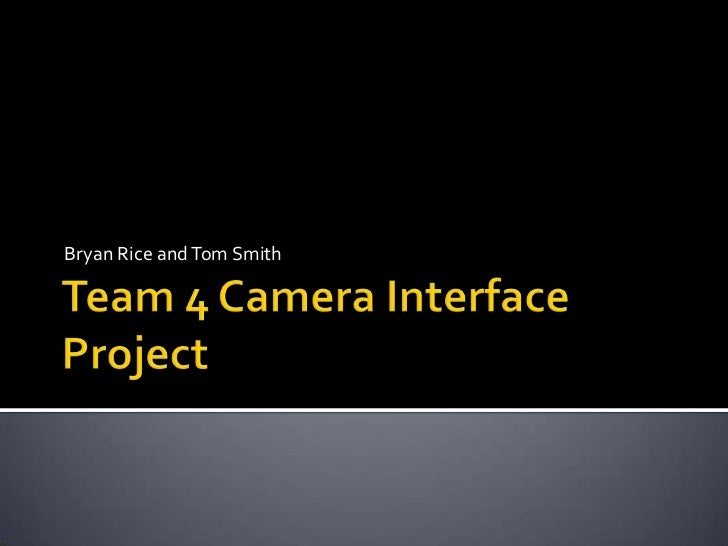 Team 4 Camera Interface Project<br />Bryan Rice and Tom Smith<br />