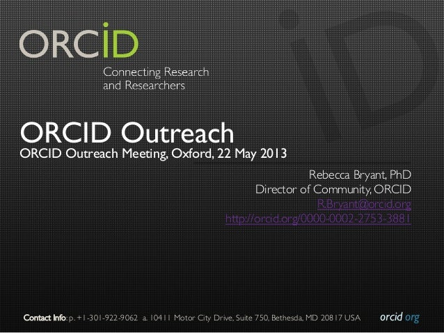 orcid.org	Contact Info: p. +1-301-922-9062 a. 10411 Motor City Drive, Suite 750, Bethesda, MD 20817 USA	ORCID OutreachORCI...