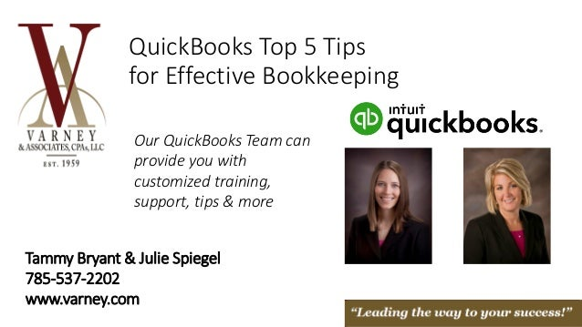QuickBooks Top 5 Tips for Effective Bookkeeping Our QuickBooks Team can provide you with customized training, support, tip...
