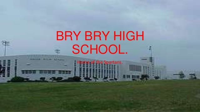 BRY BRY HIGH SCHOOL. Home of the Spartans.