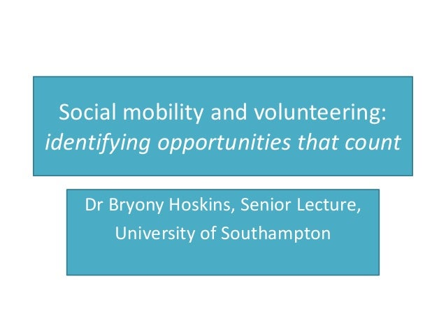 Social mobility and volunteering: identifying opportunities that count Dr Bryony Hoskins, Senior Lecture, University of So...