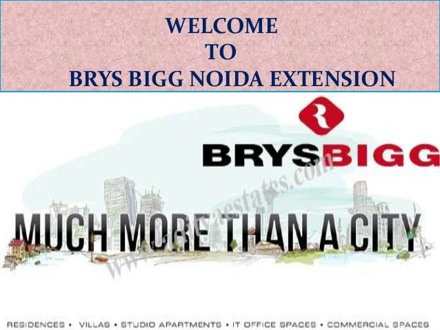 WELCOME  TO  BRYS BIGG NOIDA EXTENSION