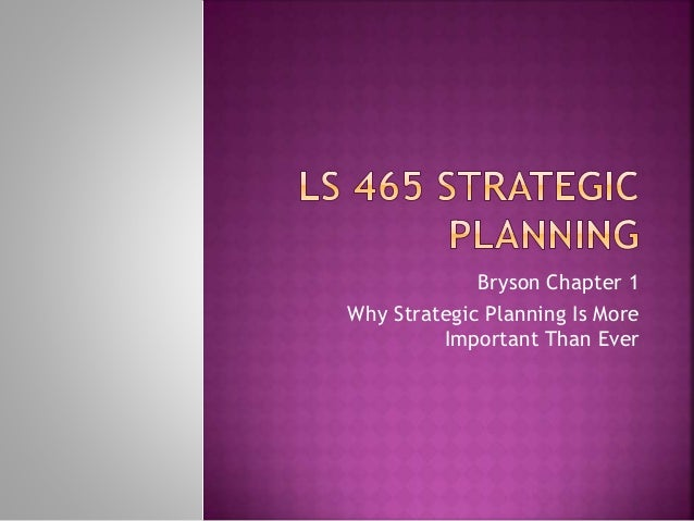 Bryson Chapter 1 Why Strategic Planning Is More Important Than Ever